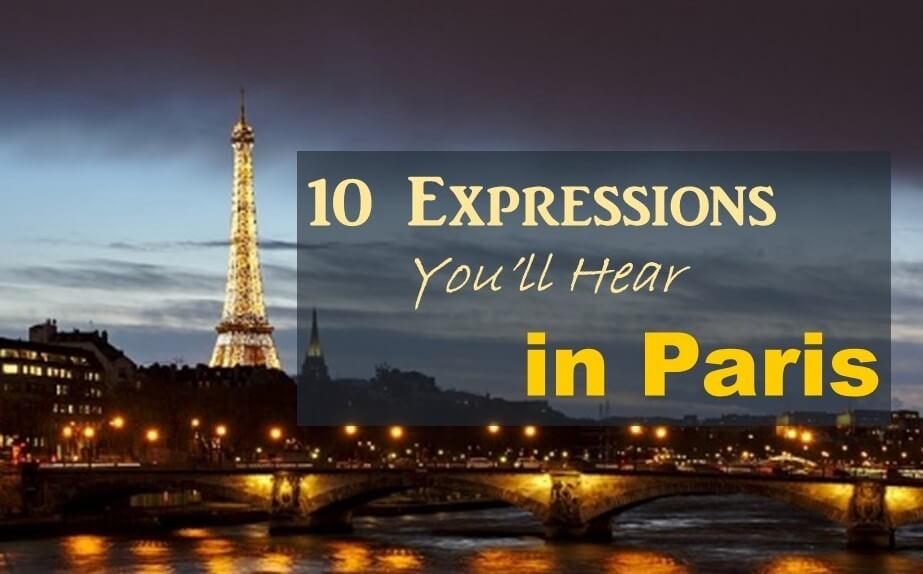 10 Expressions You'll Hear In Paris