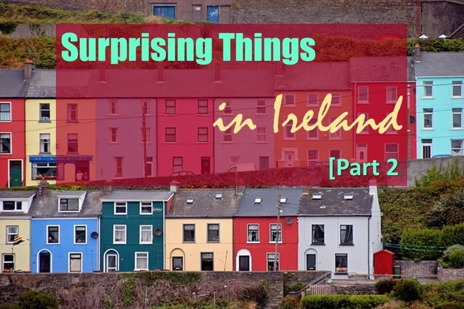 Surprising Things in Ireland [Part 2]
